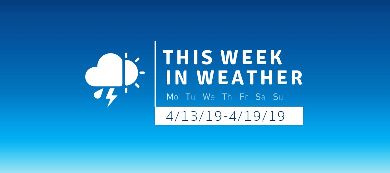 This Week in Weather 4/13/19-4/19/19